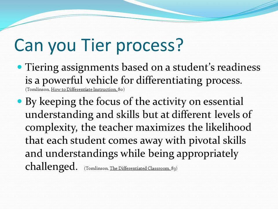 Habits of Mind – Thinking Flexibly Tiering assignments is not an easy form of differentiating for the teacher, it requires them to try different approaches, consider alternate perspectives, and sometimes requires them to step away from a challenge and return with a new mindset.