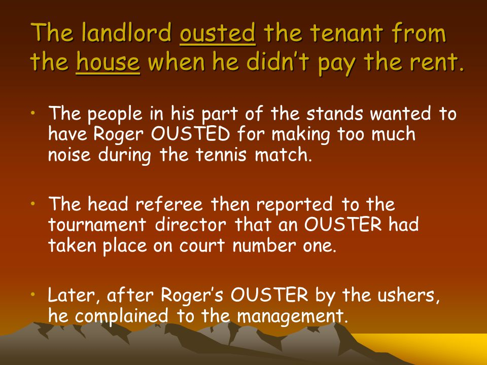 The landlord ousted the tenant from the house when he didn't pay the rent.