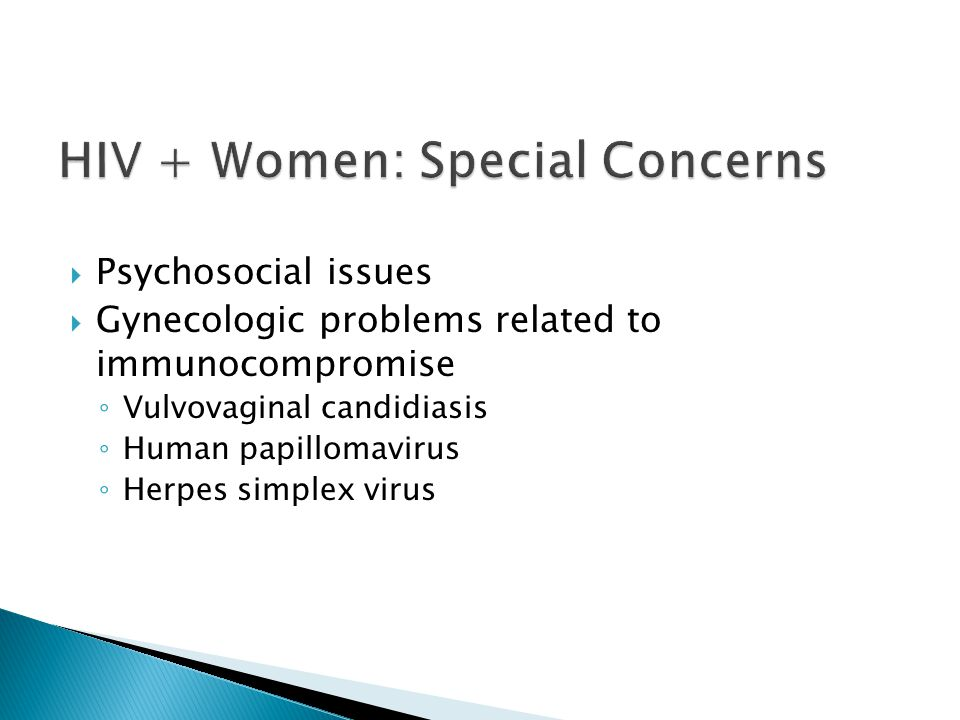  Psychosocial issues  Gynecologic problems related to immunocompromise ◦ Vulvovaginal candidiasis ◦ Human papillomavirus ◦ Herpes simplex virus