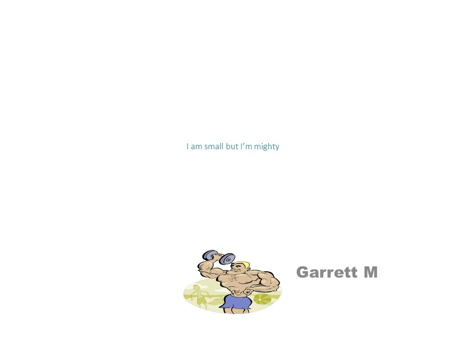 I am small but I'm mighty Garrett M