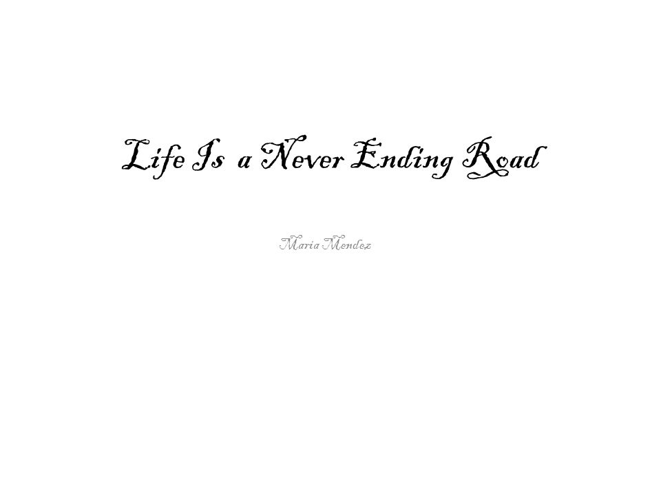 Life Is a Never Ending Road Maria Mendez