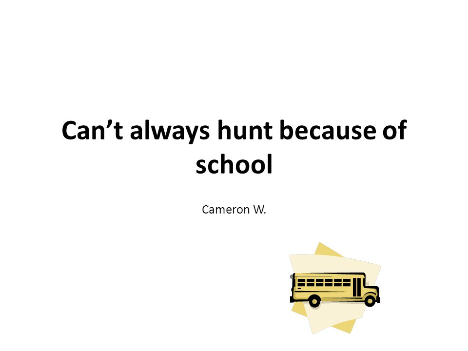 Can't always hunt because of school Cameron W.
