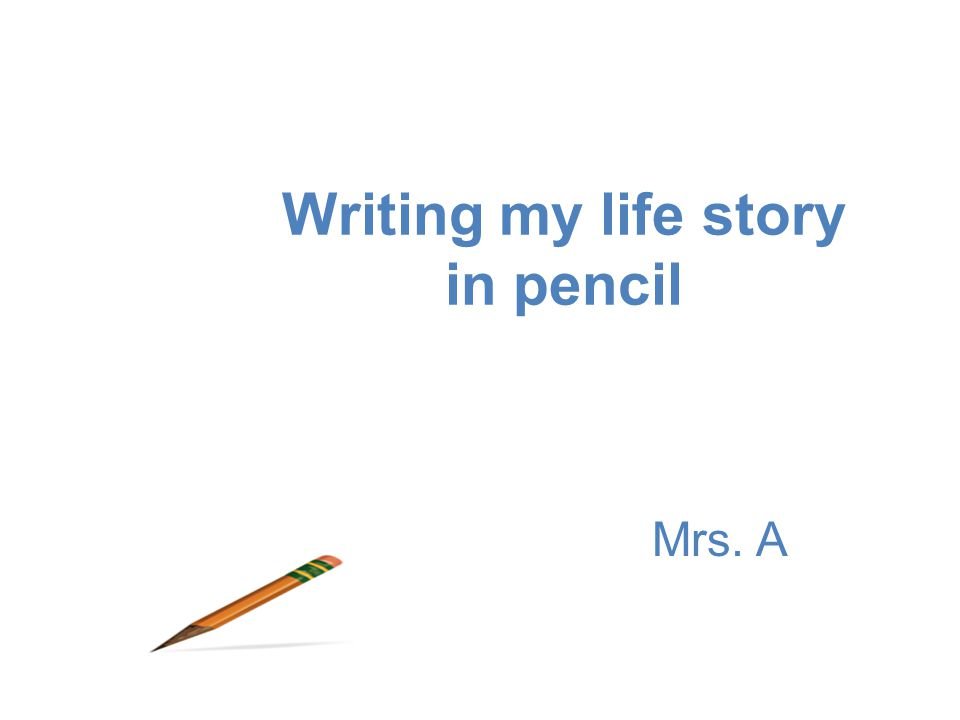Mrs. A Writing my life story in pencil