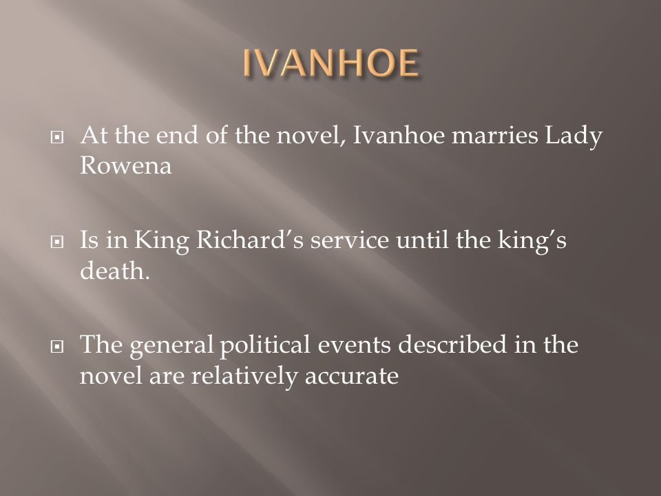  At the end of the novel, Ivanhoe marries Lady Rowena  Is in King Richard's service until the king's death.