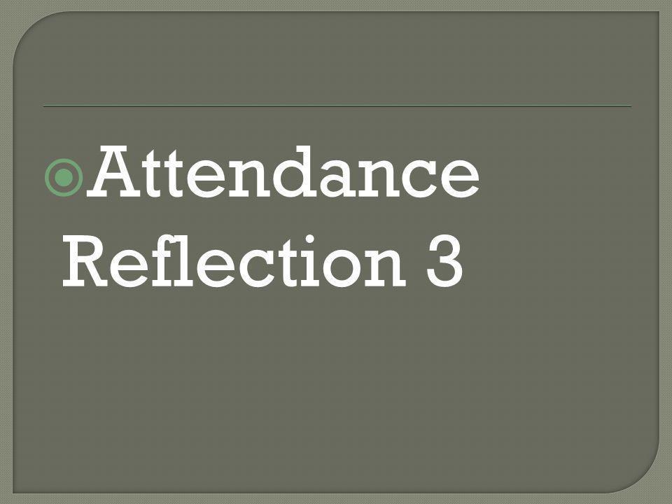  Attendance Reflection 3