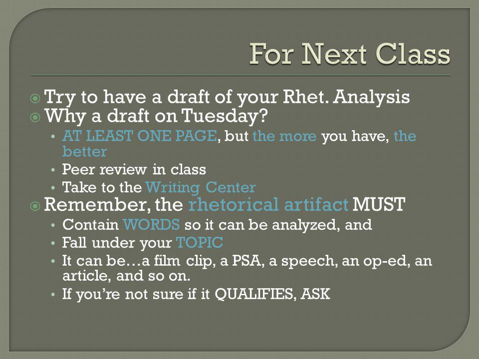  Try to have a draft of your Rhet. Analysis  Why a draft on Tuesday.