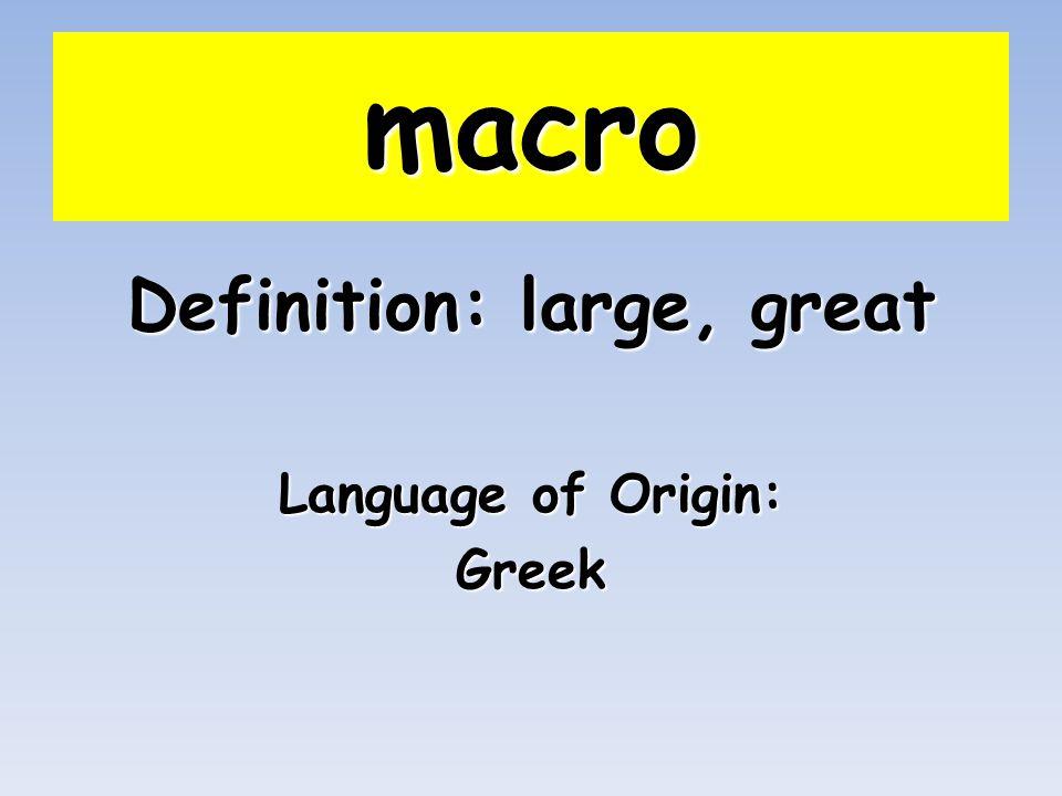 macro Definition: large, great Language of Origin: Greek