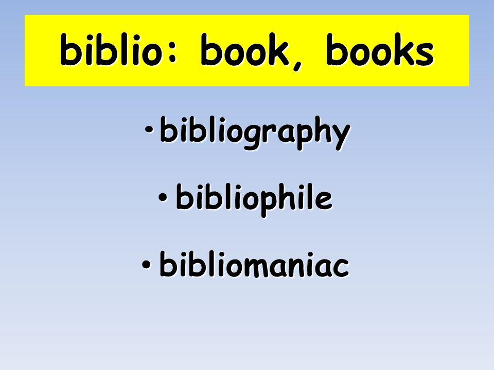 biblio: book, books bibliography bibliophile bibliomaniac
