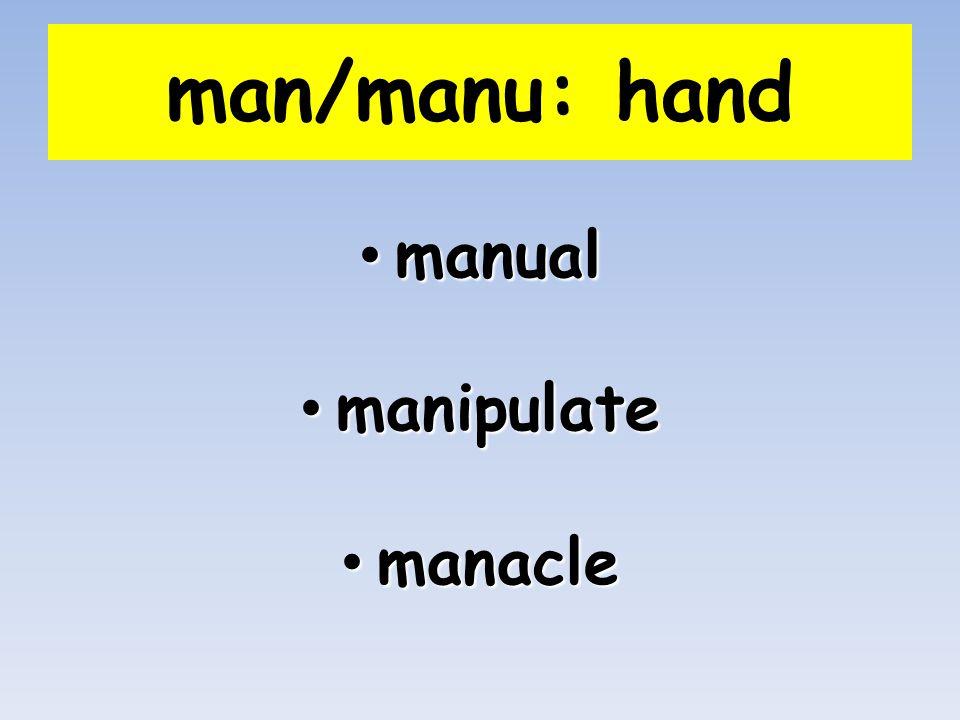 man/manu: hand manual manual manipulate manipulate manacle manacle