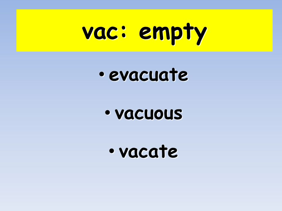vac: empty evacuate evacuate vacuous vacuous vacate vacate