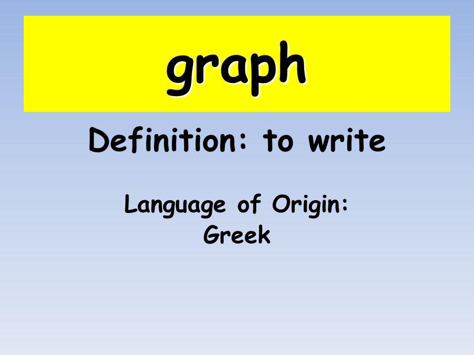 graph Definition: to write Language of Origin: Greek