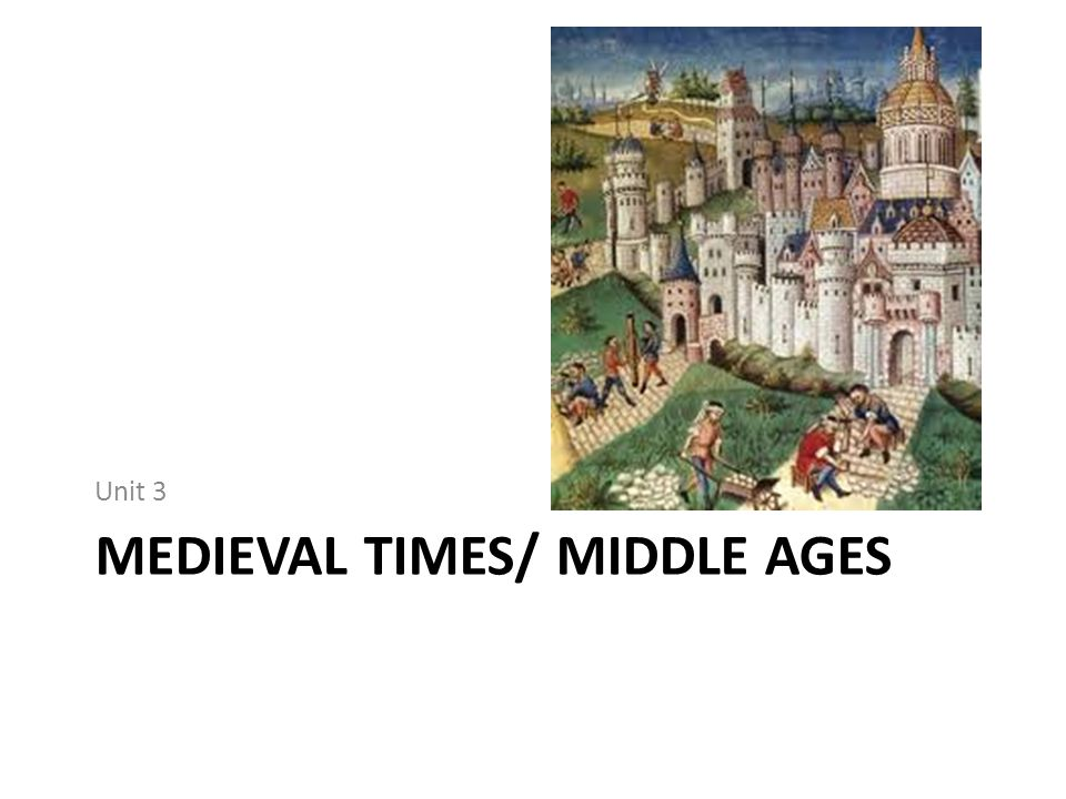 MEDIEVAL TIMES/ MIDDLE AGES Unit 3