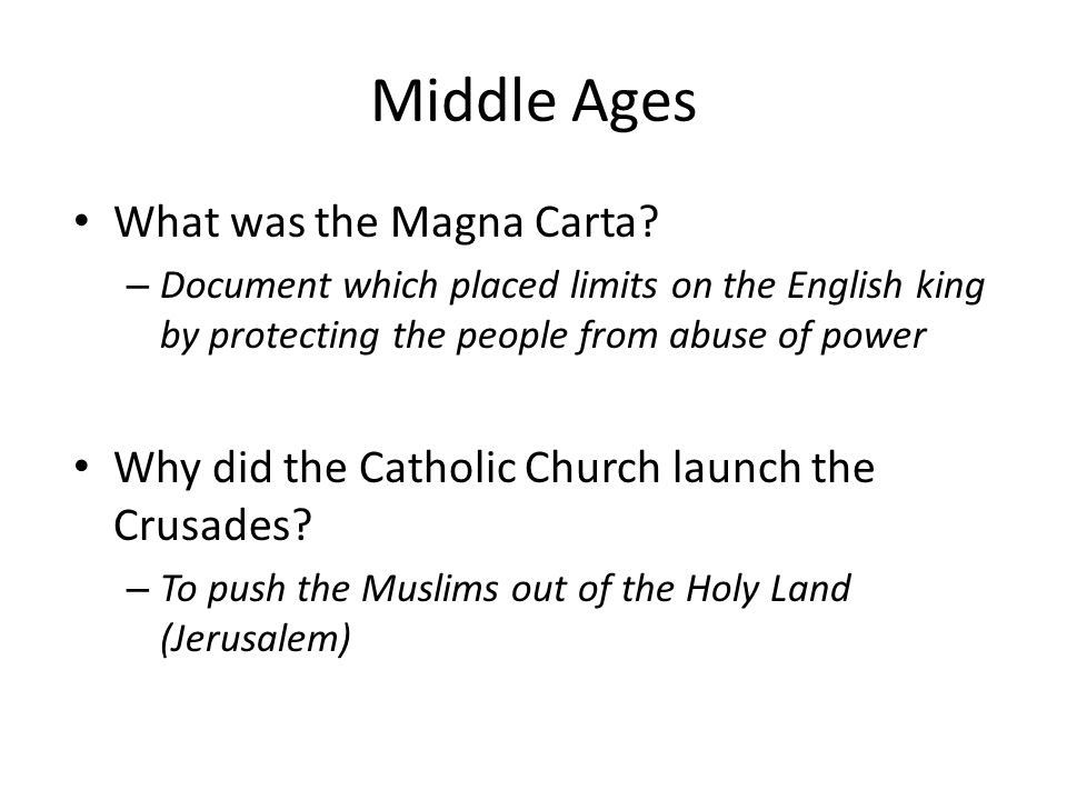 Middle Ages What was the Magna Carta? – Document which placed limits on the English king by protecting the people from abuse of power Why did the Cath