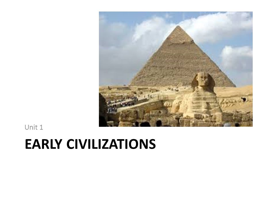 EARLY CIVILIZATIONS Unit 1