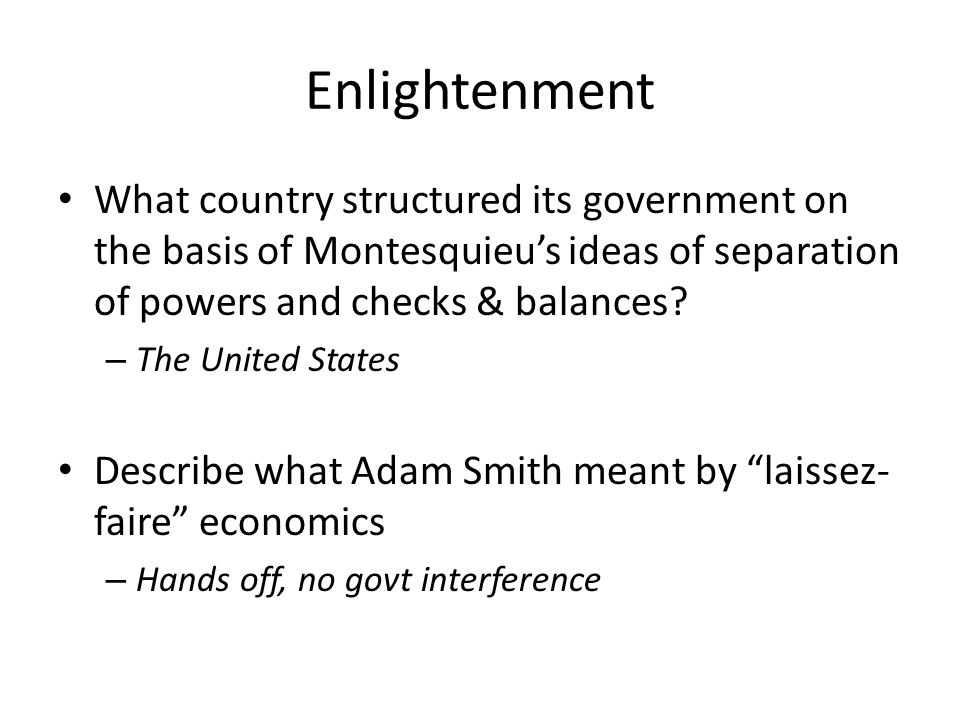 Enlightenment What country structured its government on the basis of Montesquieu's ideas of separation of powers and checks & balances? – The United S