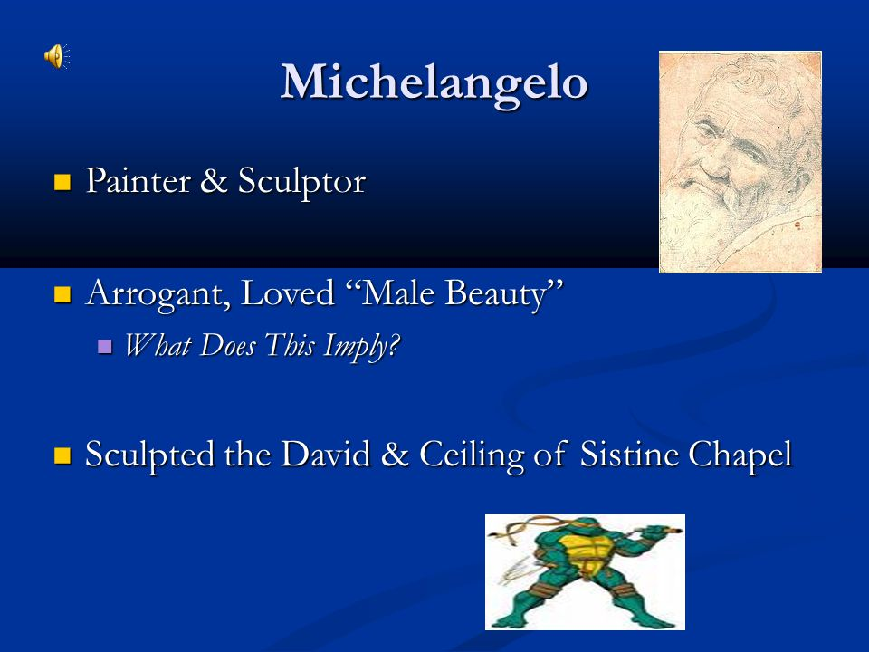 "Michelangelo Painter & Sculptor Painter & Sculptor Arrogant, Loved ""Male Beauty"" Arrogant, Loved ""Male Beauty"" What Does This Imply? What Does This Im"