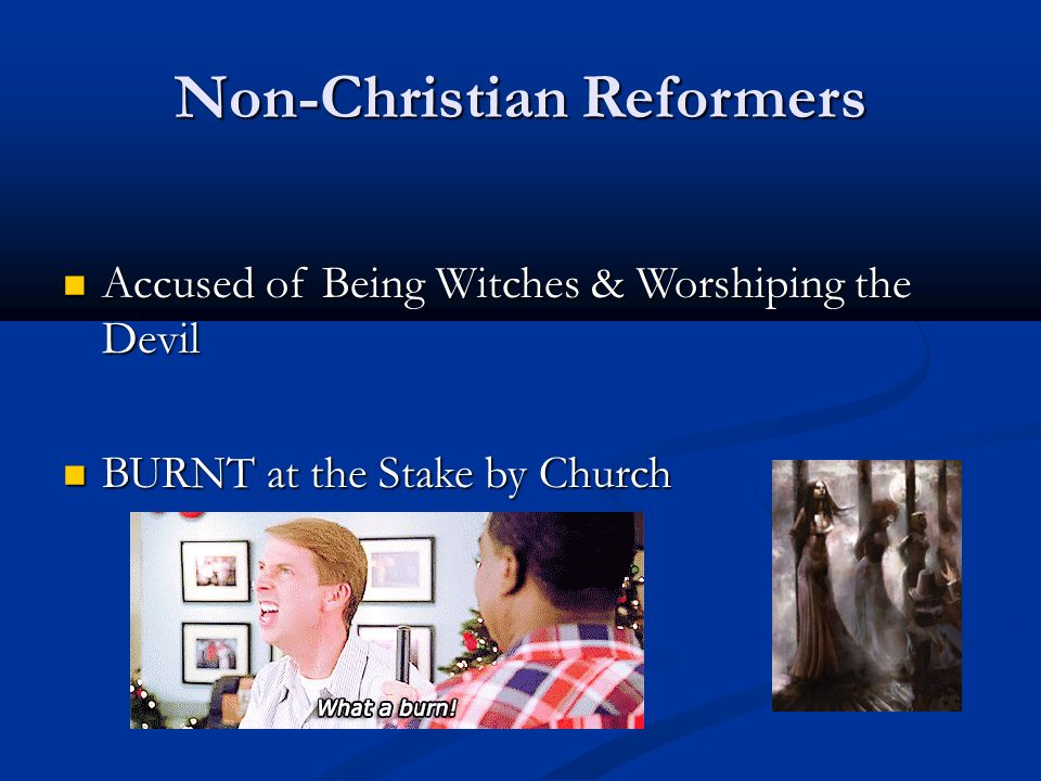Non-Christian Reformers Accused of Being Witches & Worshiping the Devil Accused of Being Witches & Worshiping the Devil BURNT at the Stake by Church B