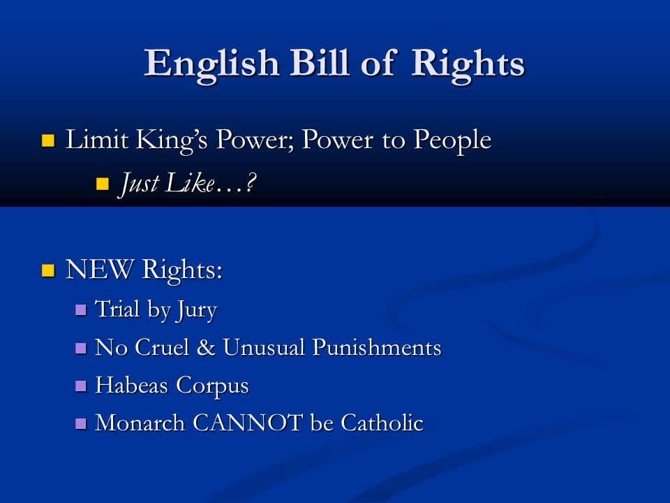 English Bill of Rights Limit King's Power; Power to People Limit King's Power; Power to People Just Like…? Just Like…? NEW Rights: NEW Rights: Trial b