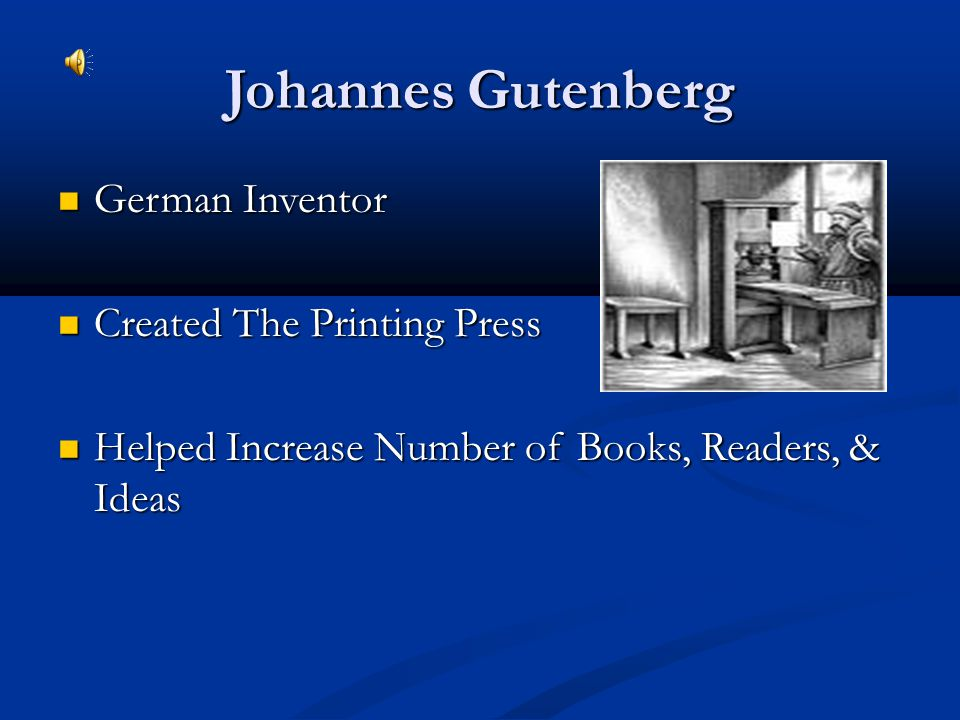 Johannes Gutenberg German Inventor German Inventor Created The Printing Press Created The Printing Press Helped Increase Number of Books, Readers, & I