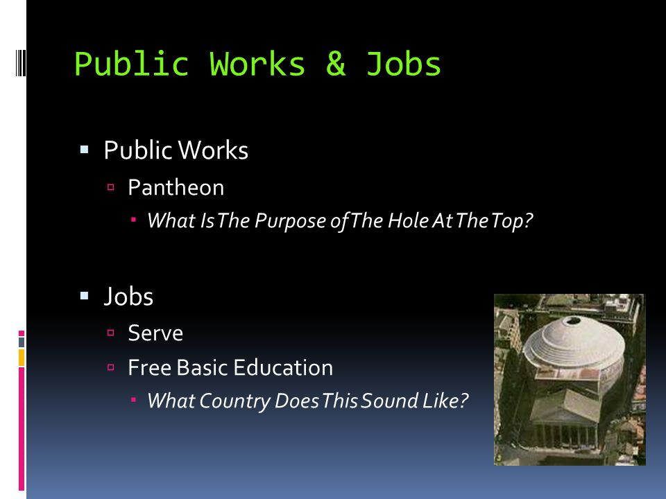 Public Works & Jobs  Public Works  Pantheon  What Is The Purpose of The Hole At The Top?  Jobs  Serve  Free Basic Education  What Country Does