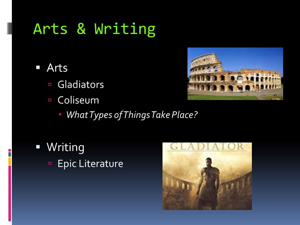 Arts & Writing  Arts  Gladiators  Coliseum  What Types of Things Take Place?  Writing  Epic Literature