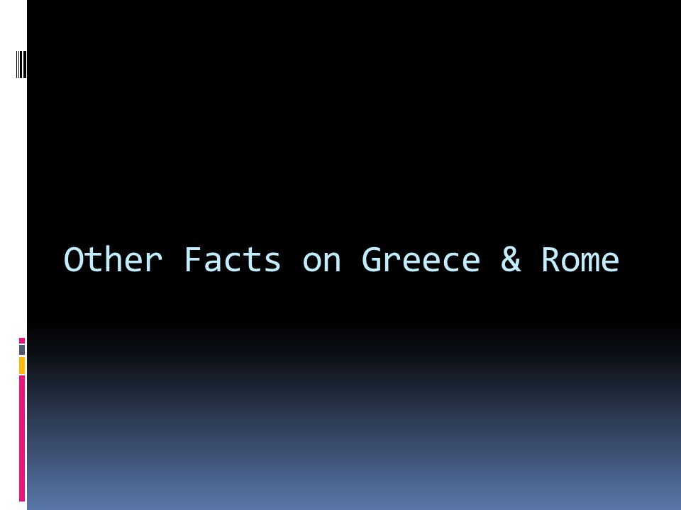 Other Facts on Greece & Rome