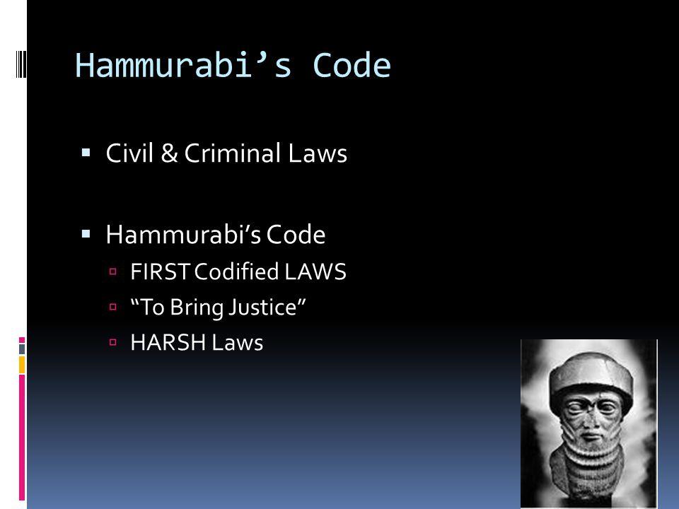 """Hammurabi's Code  Civil & Criminal Laws  Hammurabi's Code  FIRST Codified LAWS  """"To Bring Justice""""  HARSH Laws"""