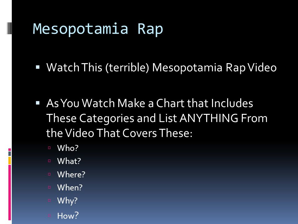 Mesopotamia Rap  Watch This (terrible) Mesopotamia Rap Video  As You Watch Make a Chart that Includes These Categories and List ANYTHING From the Vi