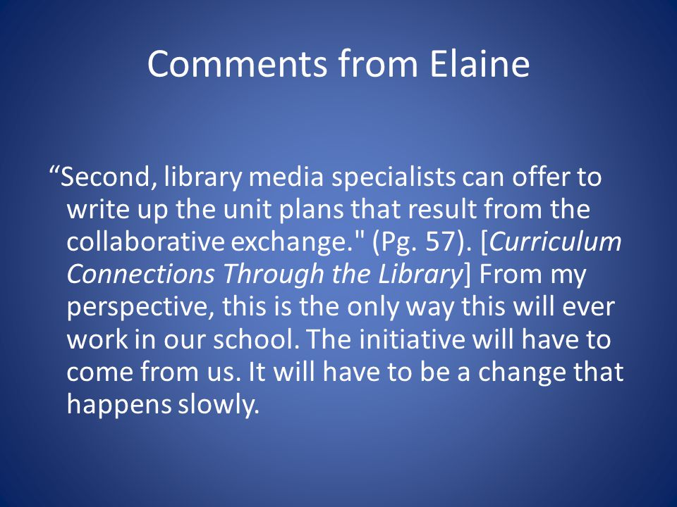 Comments from Elaine Second, library media specialists can offer to write up the unit plans that result from the collaborative exchange. (Pg.