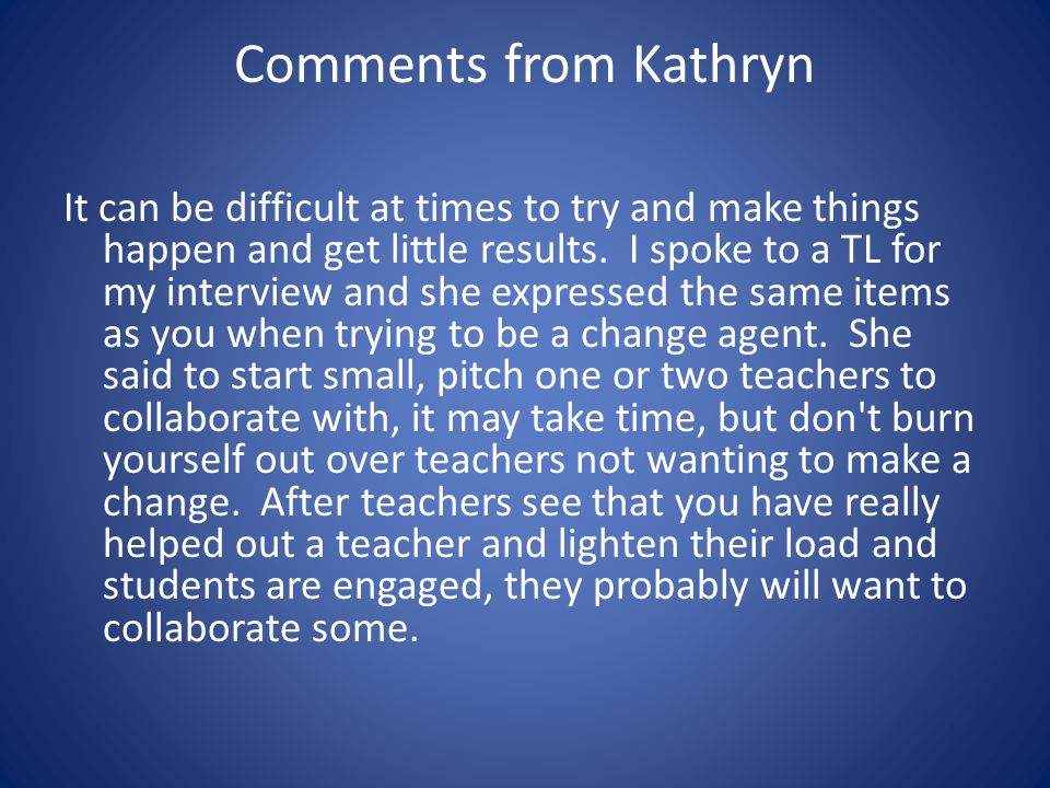 Comments from Kathryn It can be difficult at times to try and make things happen and get little results.