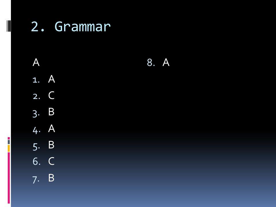 2. Grammar A 1. A 2. C 3. B 4. A 5. B 6. C 7. B 8. A
