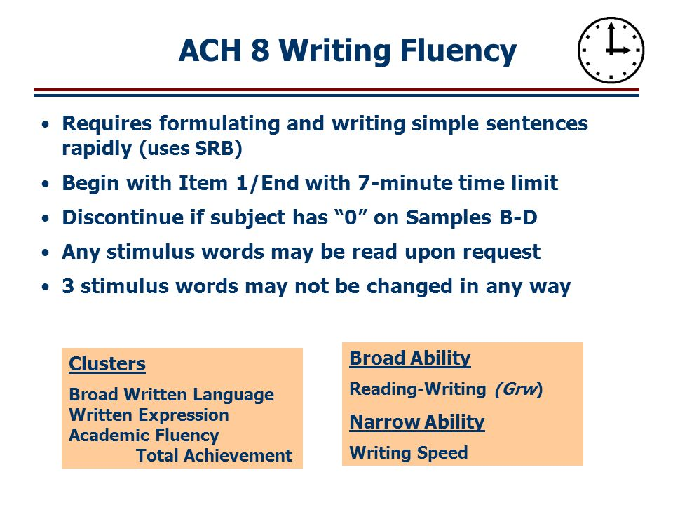"Requires formulating and writing simple sentences rapidly (uses SRB) Begin with Item 1/End with 7-minute time limit Discontinue if subject has ""0"" on"