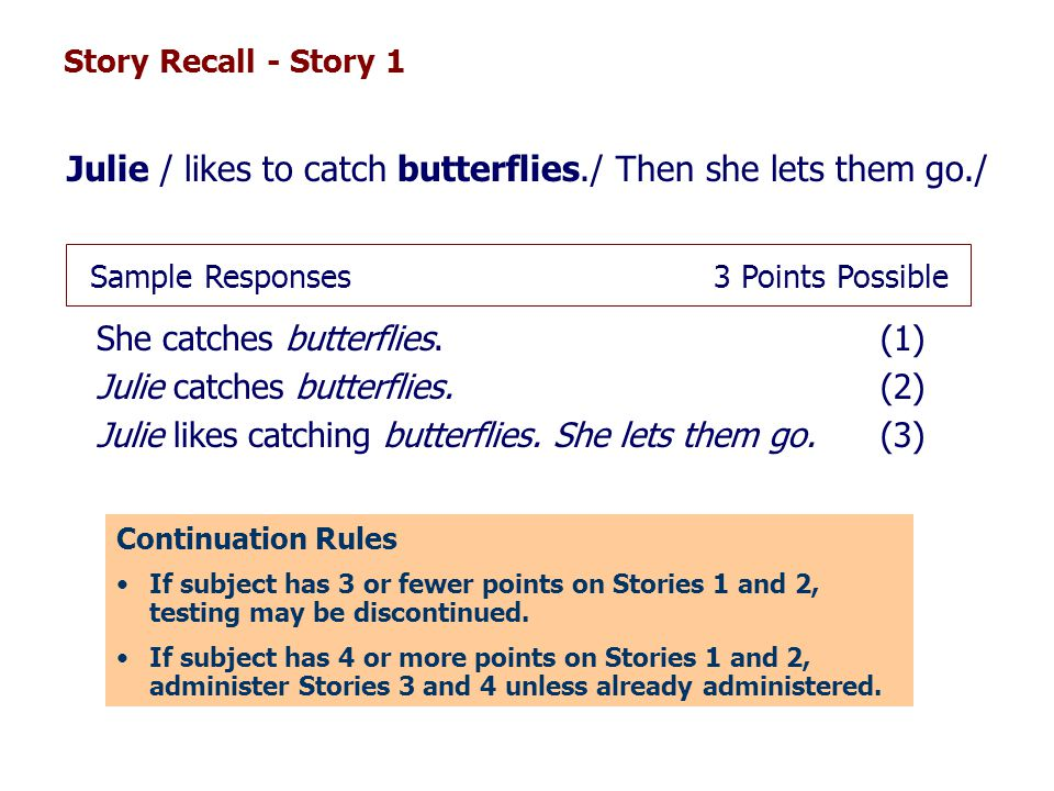 Story Recall - Story 1 Julie / likes to catch butterflies./ Then she lets them go./ She catches butterflies. (1) Julie catches butterflies. (2) Julie