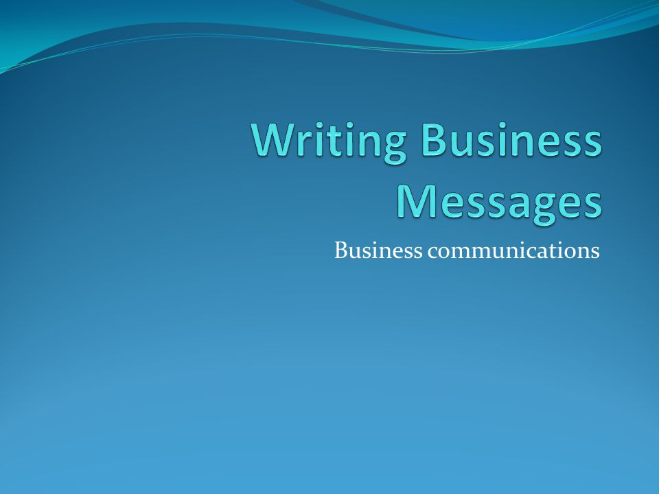 The Basics Writing Business Messages Planning Composing Revising