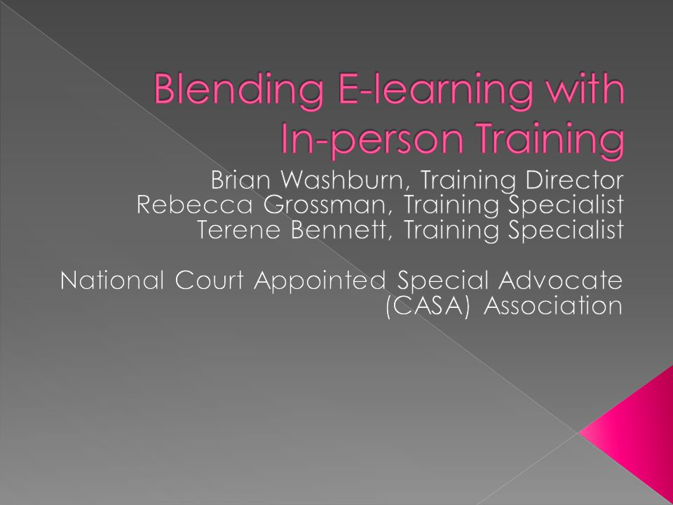 By the end of this workshop, you will have increased abilities to…  Explain the flexibility & value that can result by blending classroom and online training  Apply examples of NCASA lessons learned  Engage in dialogue around barriers/solutions to integrating technology in your work