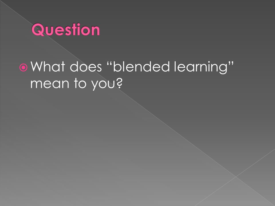  What does blended learning mean to you