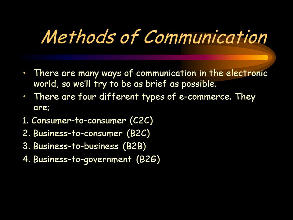 Methods of Communication There are many ways of communication in the electronic world, so we'll try to be as brief as possible.