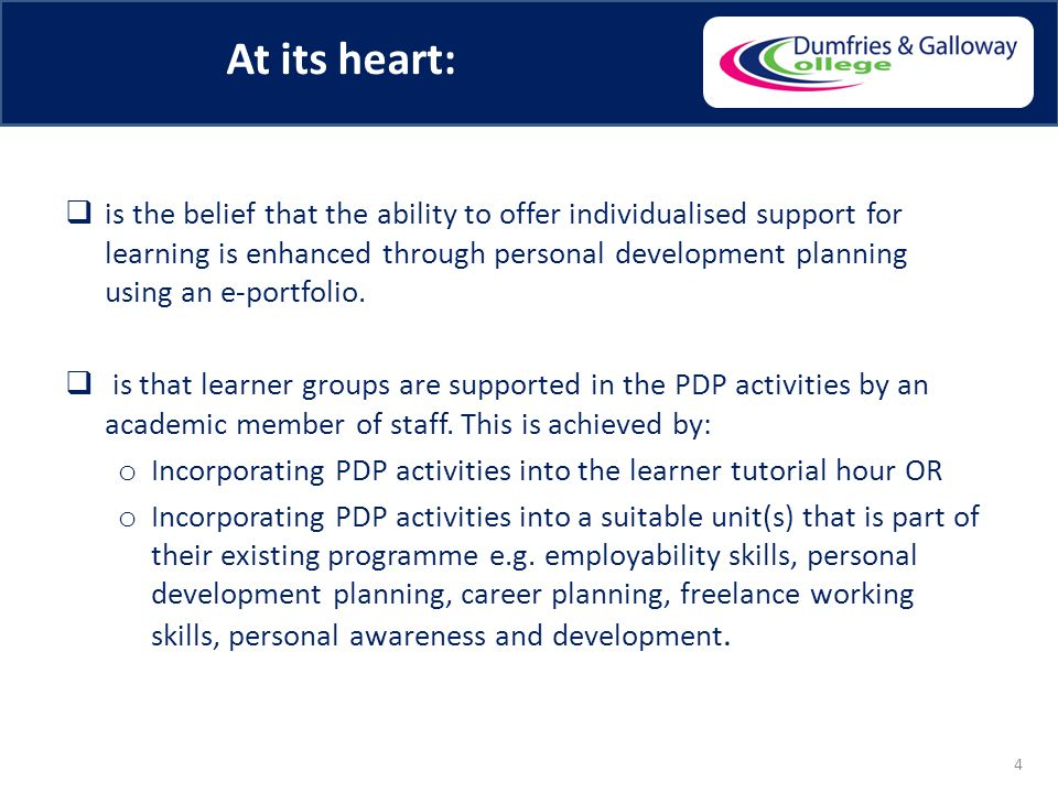 At its heart:  is the belief that the ability to offer individualised support for learning is enhanced through personal development planning using an e-portfolio.