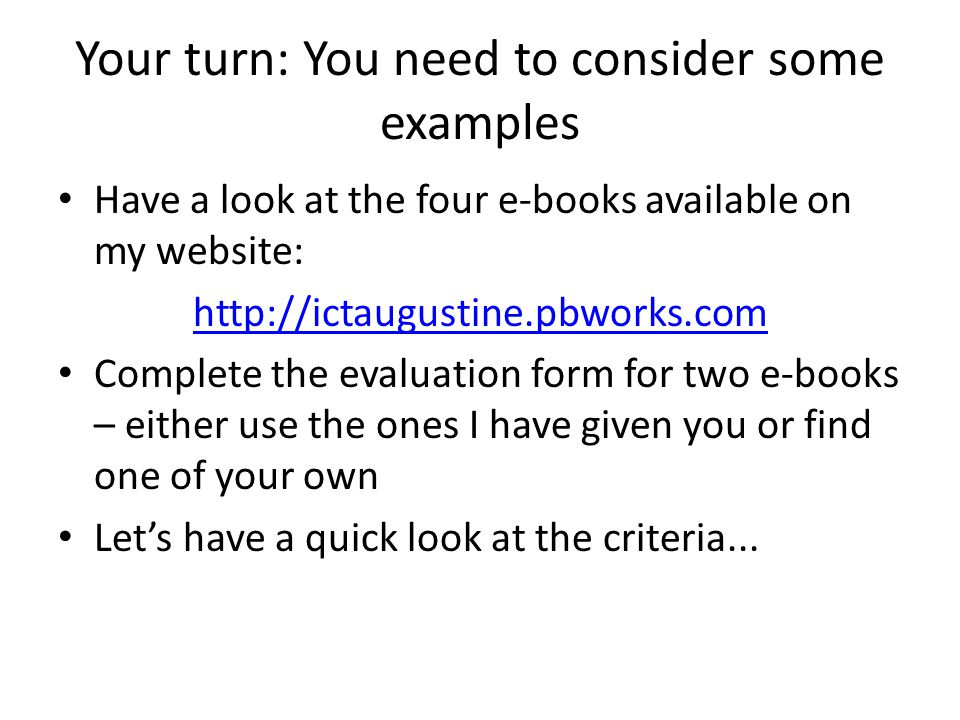 Your turn: You need to consider some examples Have a look at the four e-books available on my website: http://ictaugustine.pbworks.com Complete the ev