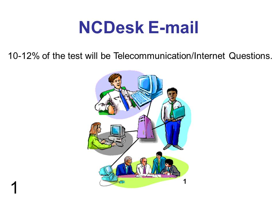1 NCDesk E-mail 1 10-12% of the test will be Telecommunication/Internet Questions.