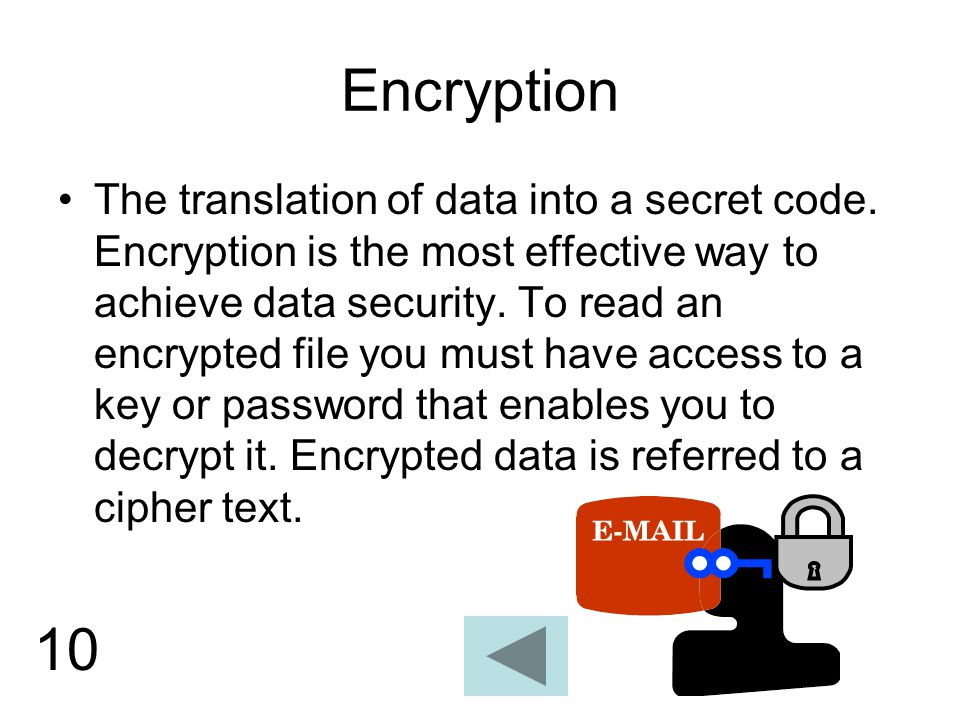 10 Encryption The translation of data into a secret code.