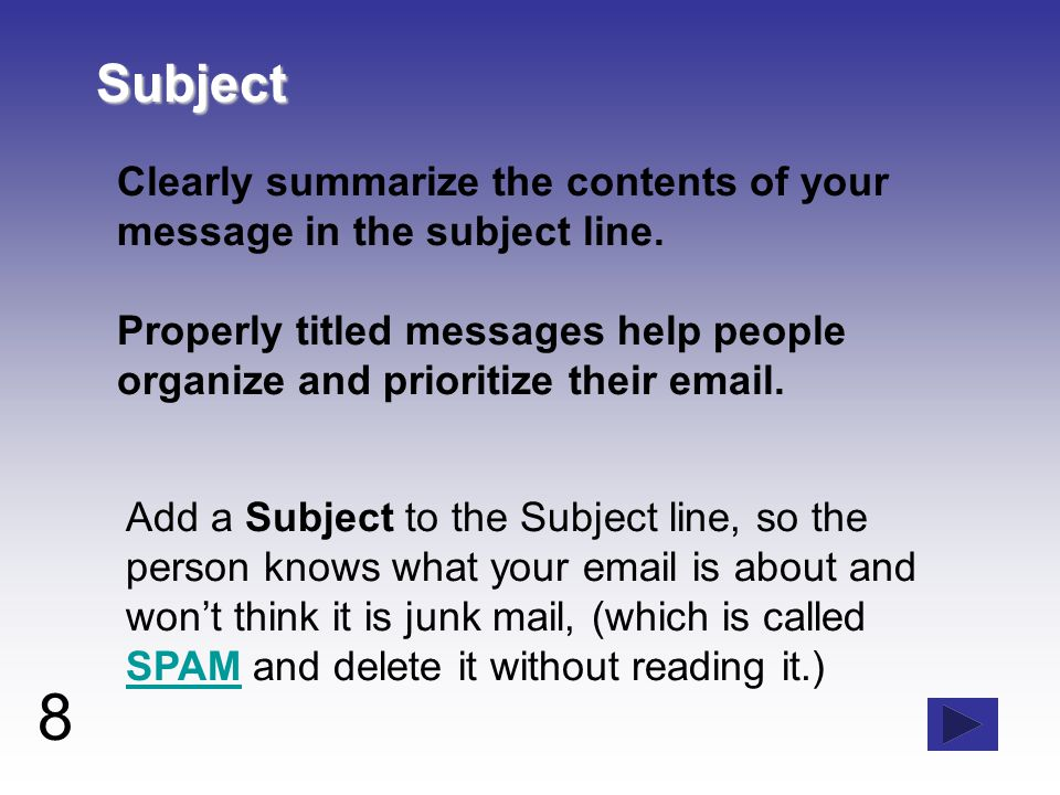 8 Subject Subject Clearly summarize the contents of your message in the subject line.