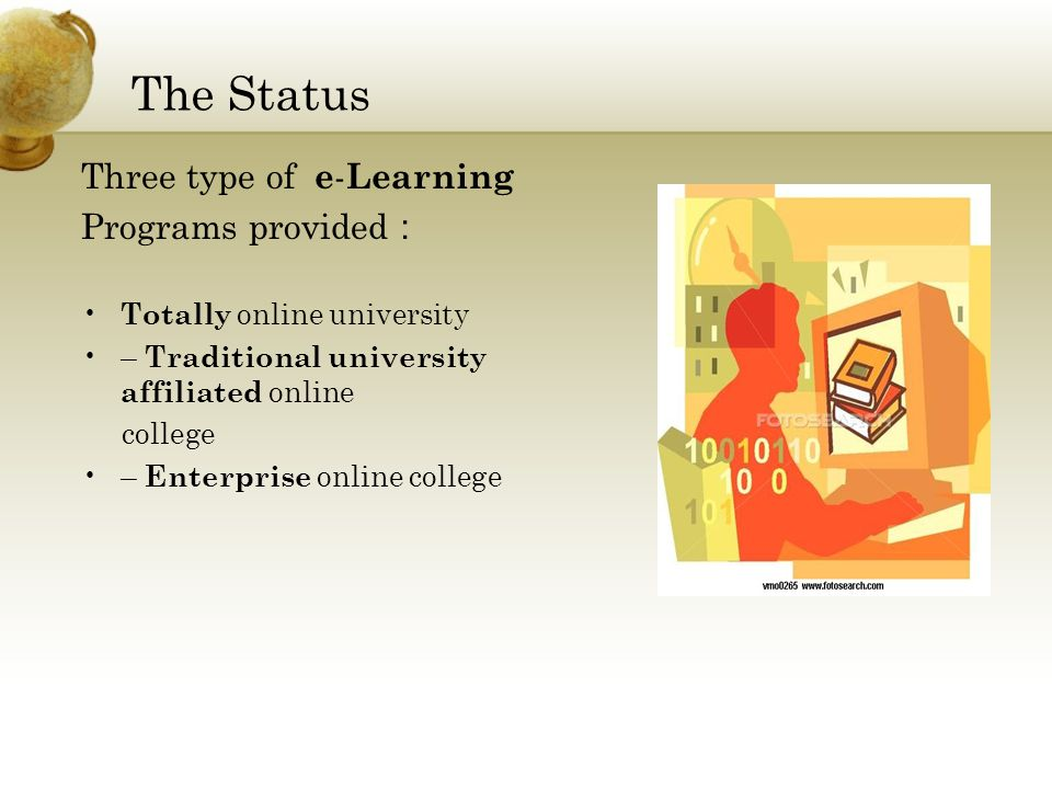 The Status Three type of e - Learning Programs provided : Totally online university – Traditional university affiliated online college – Enterprise online college