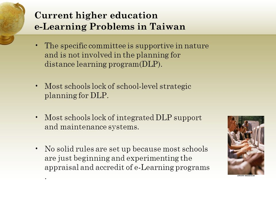 Current higher education e-Learning Problems in Taiwan The specific committee is supportive in nature and is not involved in the planning for distance learning program(DLP).