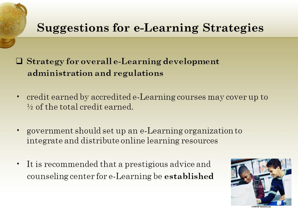 Suggestions for e-Learning Strategies  Strategy for overall e-Learning development administration and regulations credit earned by accredited e-Learning courses may cover up to ½ of the total credit earned.
