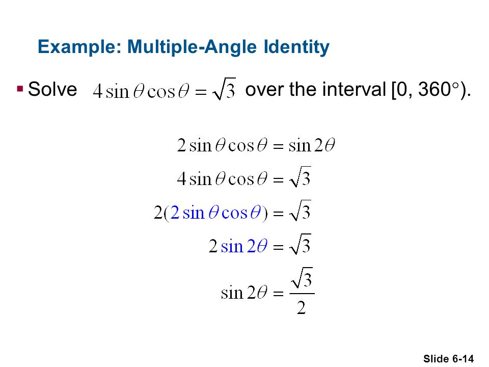 Slide 6-14 Example: Multiple-Angle Identity  Solve over the interval [0, 360  ).