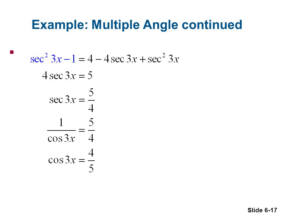 Slide 6-17 Example: Multiple Angle continued 