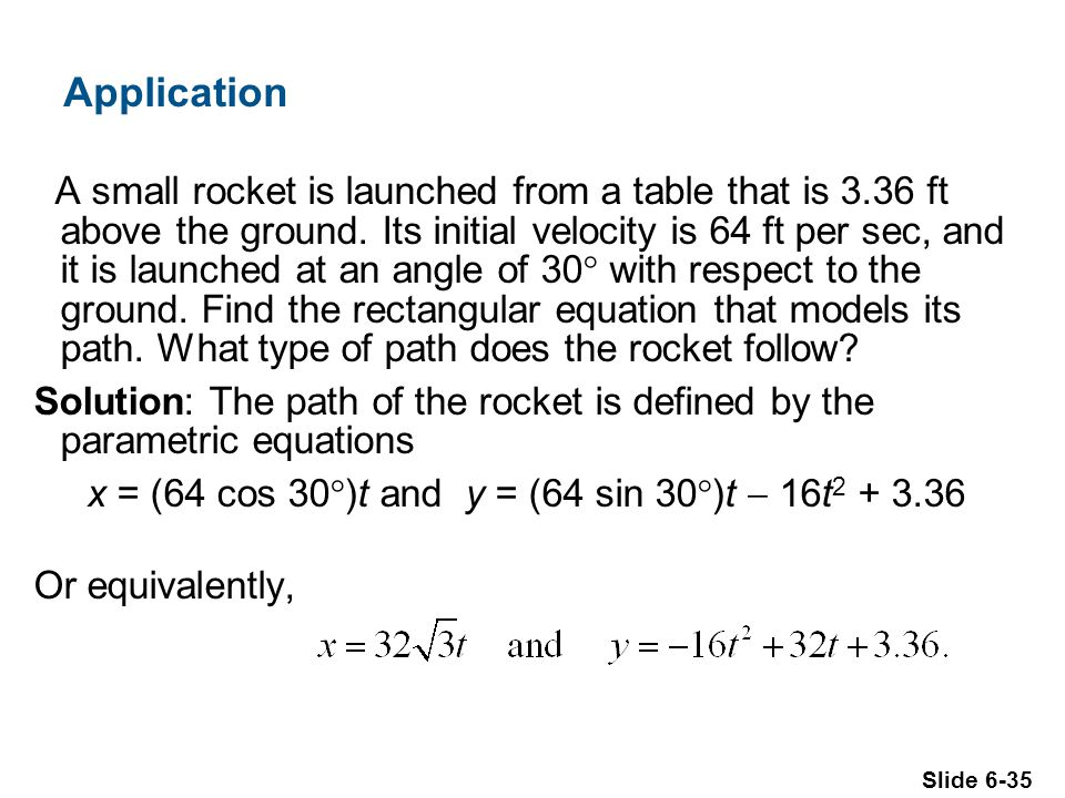 Slide 6-35 Application A small rocket is launched from a table that is 3.36 ft above the ground.