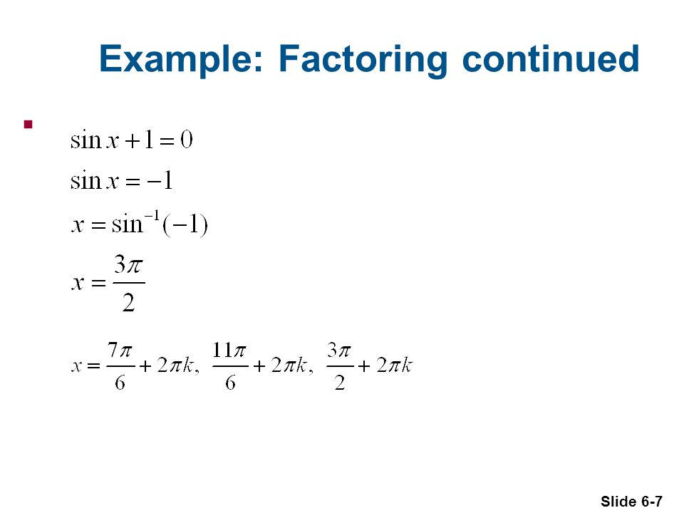 Slide 6-7 Example: Factoring continued 