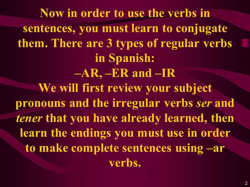 2 Now in order to use the verbs in sentences, you must learn to conjugate them.